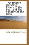 The Tinker's Wedding: Riders to the Sea, and the Shadow of the Glen - J.M. Synge