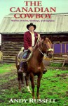 The Canadian Cowboy: Stories of Cows, Cowboys and Cayuses - Andy Russell