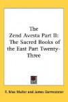 The Zend Avesta Part II: The Sacred Books of the East Part Twenty-Three - Friedrich Max Müller, James Darmesteter