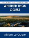 Whither Thou Goest - The Original Classic Edition - William Le Queux