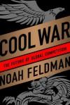 Cool War: The Future of Global Competition (Audio) - Noah Feldman