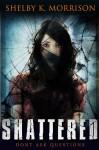 Shattered - Shelby Morrison
