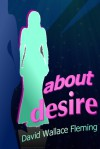 About Desire - David Wallace Fleming