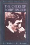 The Chess Of Bobby Fischer - Robert E. Burger