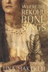 Where the Rekohu Bone Sings - Tina Makereti