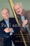 Paul and Me: Fifty-three Years of Adventures and Misadventures with My Pal Paul Newman - A.E. Hotchner