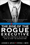 The Rise of the Rogue Executive: How Good Companies Go Bad and How to Stop the Destruction - Leonard R. Sayles