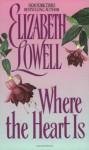 Where the Heart Is - Elizabeth Lowell