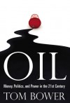 Oil: Money, Politics, and Power in the 21st Century - Tom Bower