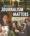 Glencoe Journalism Matters - James Schaffer, Randall McCutcheon, Kathryn T. Stofer