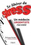 Se libérer du stress - Un médecin urgentiste raconte (ED ORGANISATION) (French Edition) - Philippe Rodet, Jacqueline de Romilly
