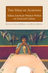 The Milk of Almonds: Italian American Women Writers on Food and Culture - Edvige Giunta, Louise DeSalvo, Edvige Guinta