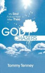 God Chasers: My Soul Follows Hard After Thee - Tommy Tenney