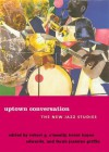 Uptown Conversation: The New Jazz Studies - Robert G. O'Meally, Brent Edwards, Farah Jasmine Griffin
