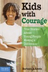 Kids with Courage: True Stories About Young People Making a Difference - Barbara A. Lewis