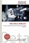 Olly Murs (Album) - Lambert M. Surhone, Mariam T. Tennoe, Susan F. Henssonow