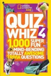 National Geographic Kids Quiz Whiz 4: 1,000 Super Fun Mind-bending Totally Awesome Trivia Questions - National Geographic Kids