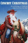 Cowboy Christmas, an Anthology of Christmas Tales from the Old West - Jim Kennison, Dave P Fisher, Johnny Gunn