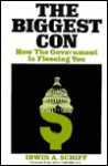 The Biggest Con: How the Government Is Fleecing You - Irwin A. Schiff