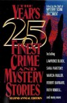 The Year's 25 Finest Crime and Mystery Stories: Second Annual Edition - Lawrence Block, Marcia Muller, Ruth Rendell, Loren D. Estleman, Reginald Hill, Ed Gorman, Robert Barnard, Carole Nelson Douglas, Norman Partridge, Edward D. Hoch, Jon L. Breen, Jeremiah Healy, Sara Paretsky, Pat Cadigan, Bill Pronzini, Edward Bryant, Nancy Pickard, Joan H
