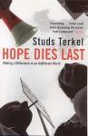 Hope Dies Last - Studs Terkel