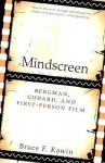 Mindscreen: Bergman, Godard, and First-Person Film - Bruce F. Kawin