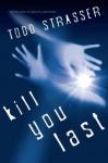 Kill You Last - Todd Strasser