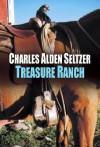 Treasure Ranch - Charles Alden Seltzer