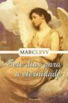 Sete Dias para a Eternidade - Marc Levy