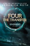 Four: The Transfer: A Divergent Story (Divergent Series) - Veronica Roth
