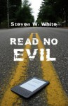 Read No Evil - Steven W. White