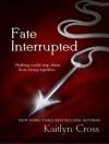 Fate Interrupted - Kaitlyn Cross, Elizabeth Hart