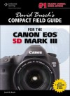 David Busch's Compact Field Guide for the Canon EOS 5D Mark III, 1st ed. (David Busch's Compact Field Guides) - David D. Busch