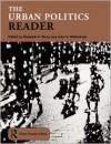 The Urban Politics Reader - Elizabeth A. Strom, John H. Mollenkopf