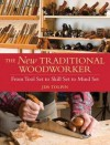 The New Traditional Woodworker: From Tool Set to Skill Set to Mind Set (Popular Woodworking) - Jim Tolpin
