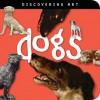 Discovering Art: Dogs - John Harris, Catherine Lorenz
