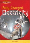 Fully Charged: Electricity - Steve Parker
