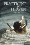 Practicing for Heaven - Julia B. Levine