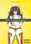 Fish & Chocolate - Kate Brown