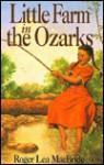 Little Farm in the Ozarks - Roger Lea MacBride
