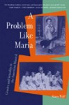 A Problem Like Maria: Gender and Sexuality in the American Musical - Stacy Wolf