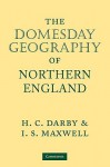 The Domesday Geography of Northern England - Henry Clifford Darby, L. S. Maxwell, I. S. Maxwell