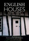 English Houses 1300-1800: Vernacular Architecture, Social Life - Matthew Johnson