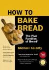 How To Bake Bread - Michael Kalanty, Peter Reinhart