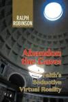 Abandon the Cave: Faith's Seductive Virtual Reality - Ralph Robinson