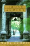 House Arrest - Mary Morris