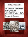 An Oration Delivered at Plymouth, December 22, 1824. - Edward Everett