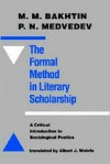 The Formal Method in Literary Scholarship: A Critical Introduction to Sociological Poetics - Mikhail M. Bakhtin, P.N. Medvedev