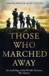 Those Who Marched Away: An Anthology Of The World's Greatest War Diaries - Alan Taylor, Irene Taylor
