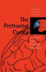 The Prefrontal Cortex: Executive and Cognitive Functions - Angela Roberts